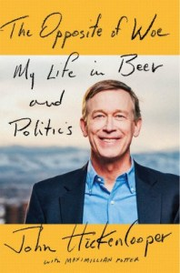 "The cover of Gov. John Hickenlooper's book, ""The Opposite of Woe: My Life in Beer and Politics."""