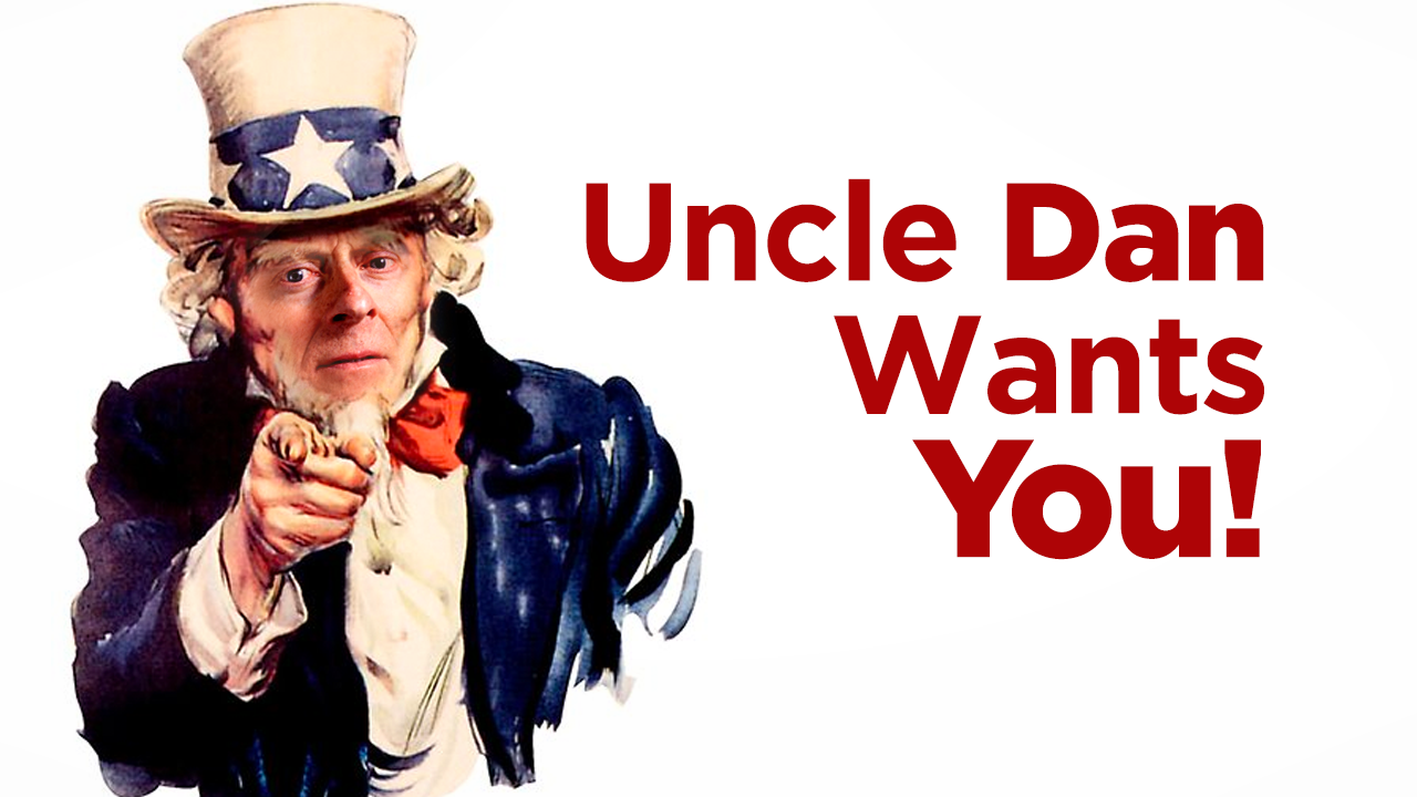 Uncle Dan Wants You!