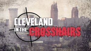 cleveland in the crosshairs