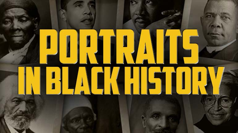 Portraits in Black History 2016 -- Black History Month