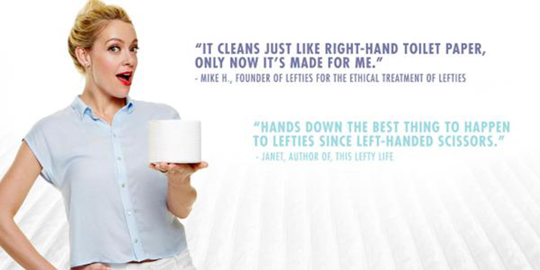 Left-handed toilet paper: Why should right-handers be closer to cleanliness? In 2015, Cottonelle tweeted that it was introducing left-handed toilet paper for all those southpaws out there. Credit:From Cottonelle