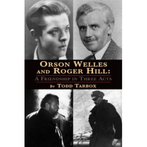 """Cover of """"Orson Welles and Roger Hill:A Friendship in Three Acts"""""""